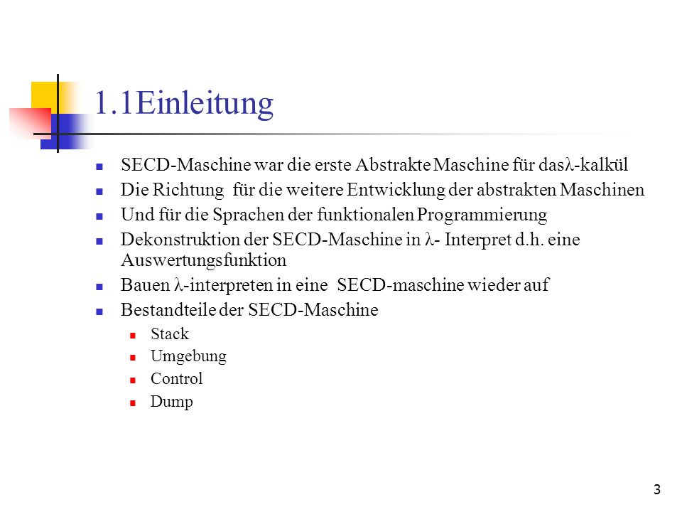 14 Vergleichen von der originale SECD Machine und der stukturiertere Spezifikation Dadurch wird die SECD-Machine wie folgende definiert: Die originale SECD Machine (* run : S * E * C * D -> value *) (* where S = value list *) (* E = value Env.env *) (* C = directive list *) (* D = (S * E * C) list *) (* evaluate 0 : Source.program -> value *) fun evaluate0 t = run (nil, e_init, (TERM t) :: nil, nil) Die stukturiertere SECD Machine (* run_c : S * E * C * D -> value *) (* run_d : S * D -> value *) (* run_t : Source.term * S * E * C * D -> value *) (* run_a : S * E * C * D -> value *) (* where S = value list *) (* E = value Env.env *) (* C = directive list *) (* D = (S * E * C) list *) (* evaluate 1 : Source.program -> value *) fun evaluate1 t = run_t (t, nil, e_init, nil, nil)