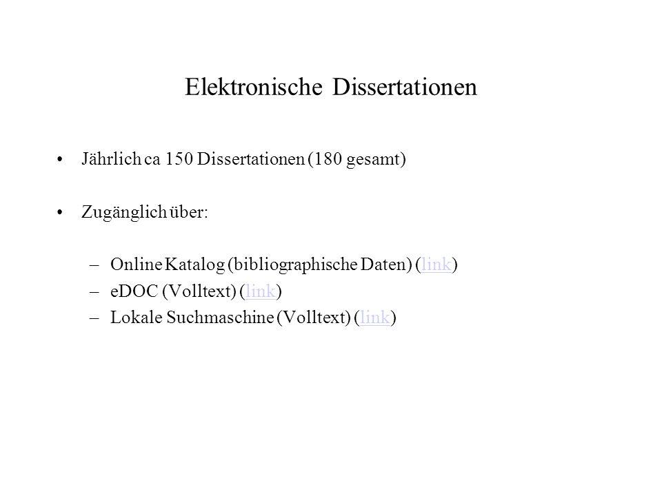 Elektronische Dissertationen Jährlich ca 150 Dissertationen (180 gesamt) Zugänglich über: –Online Katalog (bibliographische Daten) (link)link –eDOC (Volltext) (link)link –Lokale Suchmaschine (Volltext) (link)link