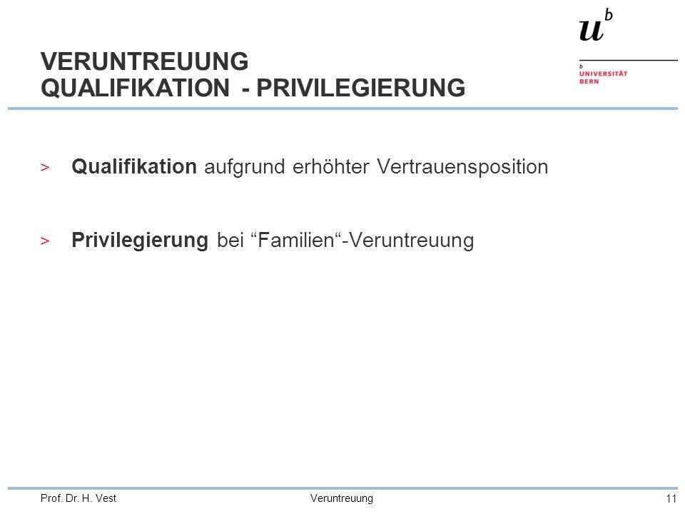 Veruntreuung 11 Prof. Dr. H. Vest VERUNTREUUNG QUALIFIKATION - PRIVILEGIERUNG > Qualifikation aufgrund erhöhter Vertrauensposition > Privilegierung be