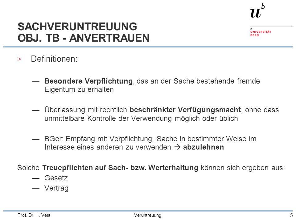 Veruntreuung 5 Prof. Dr. H. Vest SACHVERUNTREUUNG OBJ. TB - ANVERTRAUEN > Definitionen: —Besondere Verpflichtung, das an der Sache bestehende fremde E