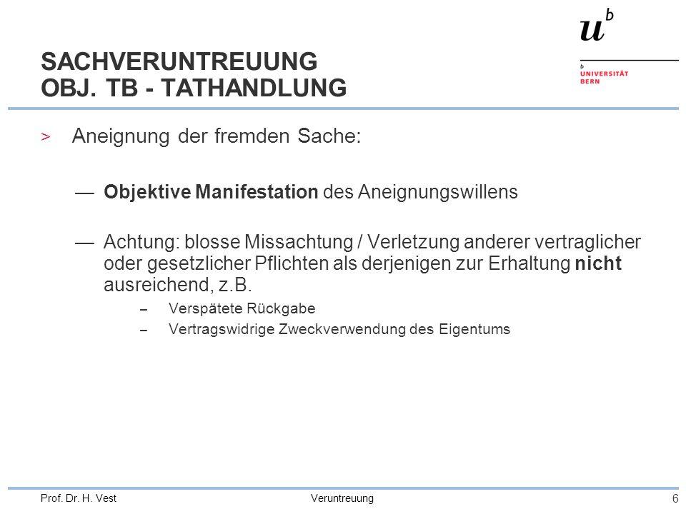 Veruntreuung 6 Prof. Dr. H. Vest SACHVERUNTREUUNG OBJ. TB - TATHANDLUNG > Aneignung der fremden Sache: —Objektive Manifestation des Aneignungswillens