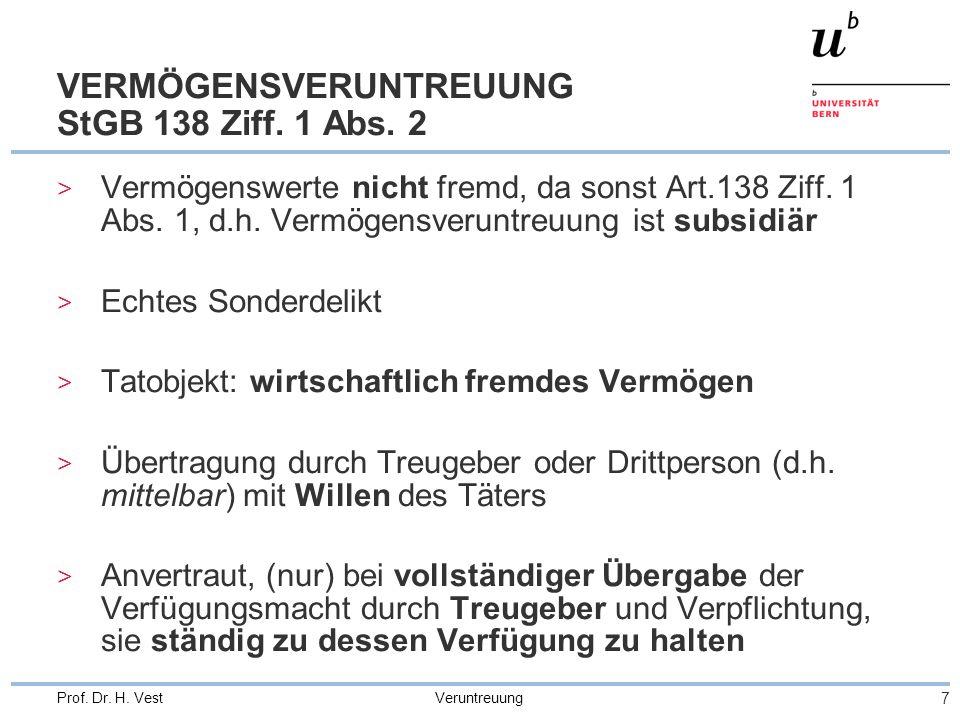 Veruntreuung 7 Prof. Dr. H. Vest VERMÖGENSVERUNTREUUNG StGB 138 Ziff. 1 Abs. 2 > Vermögenswerte nicht fremd, da sonst Art.138 Ziff. 1 Abs. 1, d.h. Ver