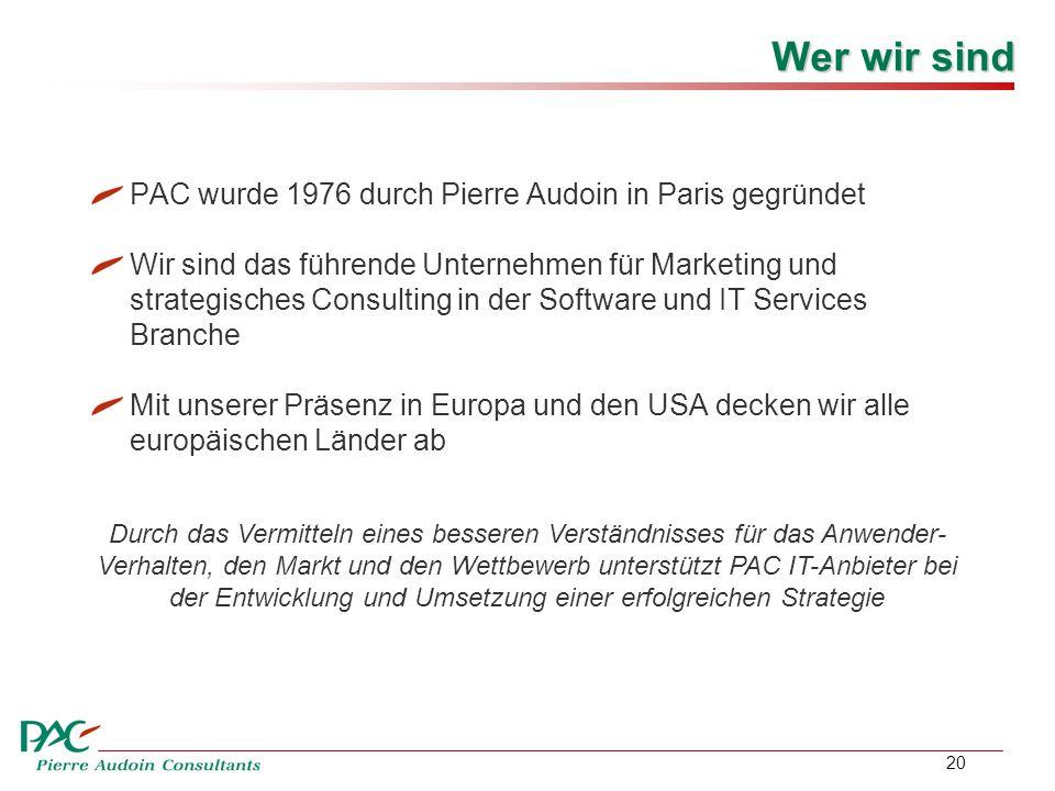 20 Wer wir sind PAC wurde 1976 durch Pierre Audoin in Paris gegründet Wir sind das führende Unternehmen für Marketing und strategisches Consulting in der Software und IT Services Branche Mit unserer Präsenz in Europa und den USA decken wir alle europäischen Länder ab Durch das Vermitteln eines besseren Verständnisses für das Anwender- Verhalten, den Markt und den Wettbewerb unterstützt PAC IT-Anbieter bei der Entwicklung und Umsetzung einer erfolgreichen Strategie