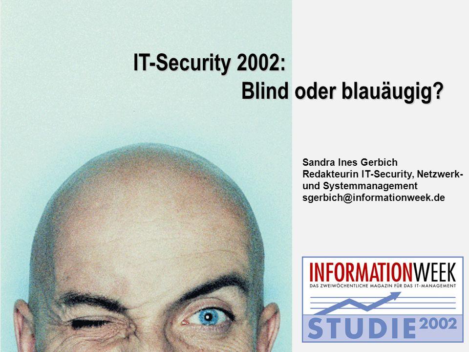 Sandra Ines Gerbich Redakteurin IT-Security, Netzwerk- und Systemmanagement sgerbich@informationweek.de IT-Security 2002: Blind oder blauäugig?