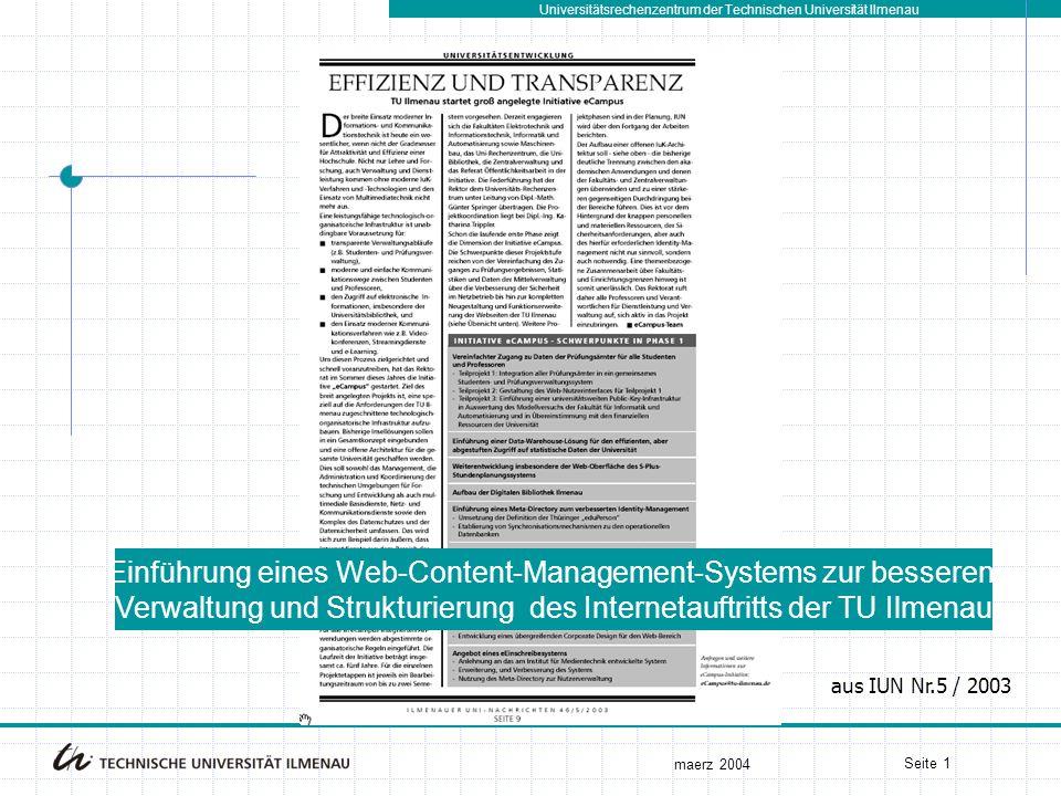 Universitätsrechenzentrum der Technischen Universität Ilmenau maerz 2004 Seite 1 aus IUN Nr.5 / 2003 Einführung eines Web-Content-Management-Systems zur besseren Verwaltung und Strukturierung des Internetauftritts der TU Ilmenau