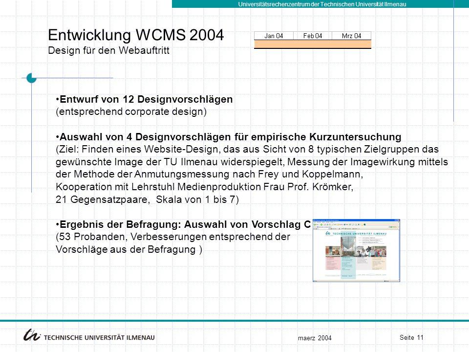 Universitätsrechenzentrum der Technischen Universität Ilmenau maerz 2004 Seite 11 Entwicklung WCMS 2004 Design für den Webauftritt Entwurf von 12 Desi
