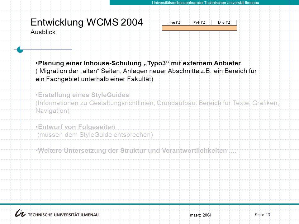 """Universitätsrechenzentrum der Technischen Universität Ilmenau maerz 2004 Seite 13 Entwicklung WCMS 2004 Ausblick Planung einer Inhouse-Schulung """"Typo3 mit externem Anbieter ( Migration der """"alten Seiten; Anlegen neuer Abschnitte z.B."""
