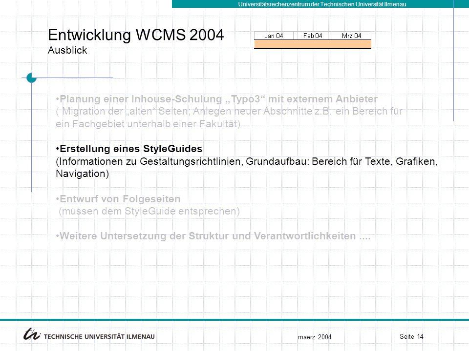 """Universitätsrechenzentrum der Technischen Universität Ilmenau maerz 2004 Seite 14 Entwicklung WCMS 2004 Ausblick Planung einer Inhouse-Schulung """"Typo3"""