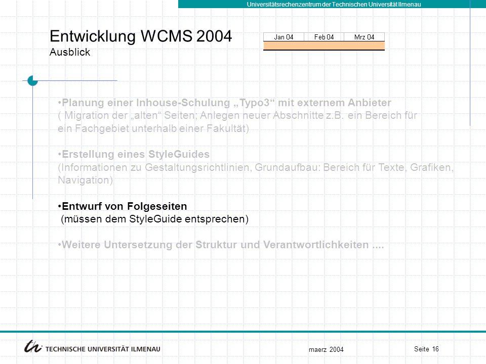 """Universitätsrechenzentrum der Technischen Universität Ilmenau maerz 2004 Seite 16 Entwicklung WCMS 2004 Ausblick Planung einer Inhouse-Schulung """"Typo3"""