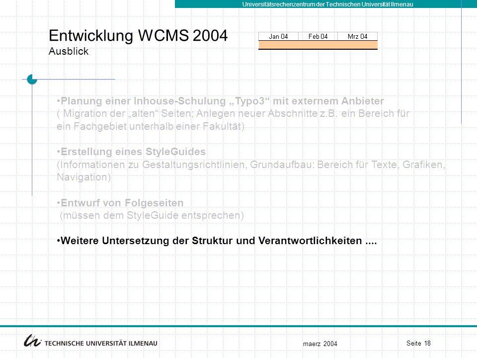 """Universitätsrechenzentrum der Technischen Universität Ilmenau maerz 2004 Seite 18 Entwicklung WCMS 2004 Ausblick Planung einer Inhouse-Schulung """"Typo3"""