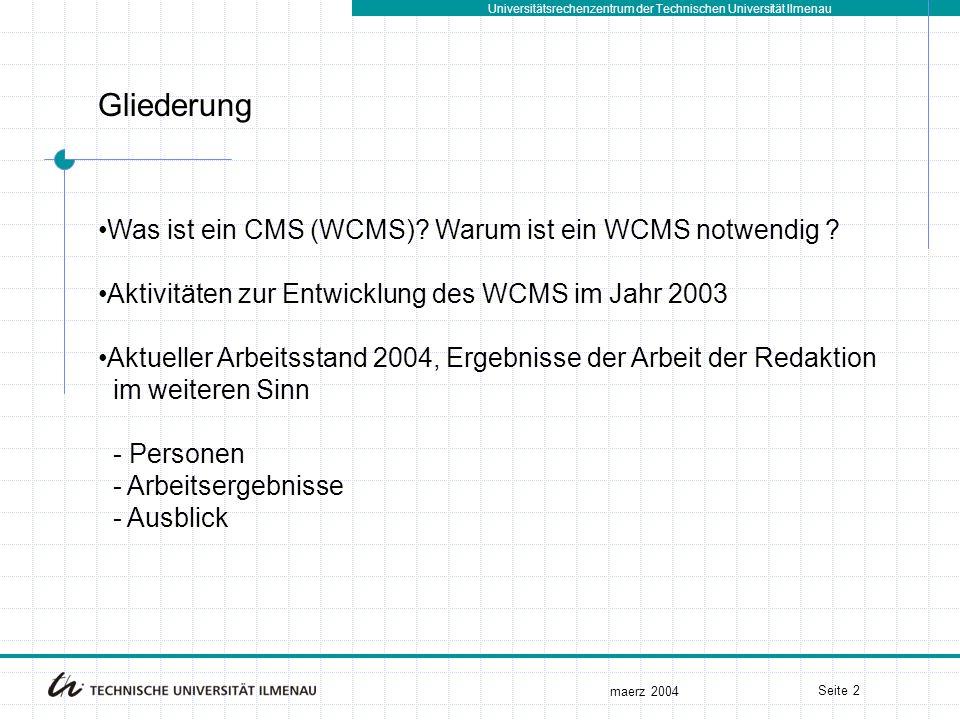Universitätsrechenzentrum der Technischen Universität Ilmenau maerz 2004 Seite 2 Was ist ein CMS (WCMS)? Warum ist ein WCMS notwendig ? Aktivitäten zu