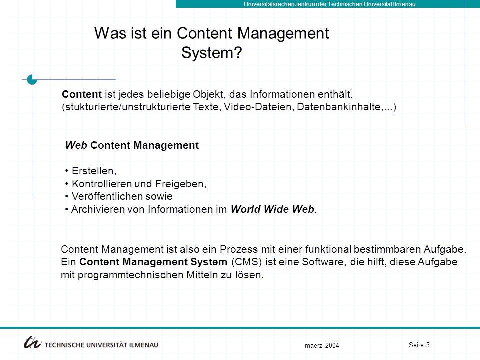 Universitätsrechenzentrum der Technischen Universität Ilmenau maerz 2004 Seite 3 Web Content Management Erstellen, Kontrollieren und Freigeben, Veröffentlichen sowie Archivieren von Informationen im World Wide Web.