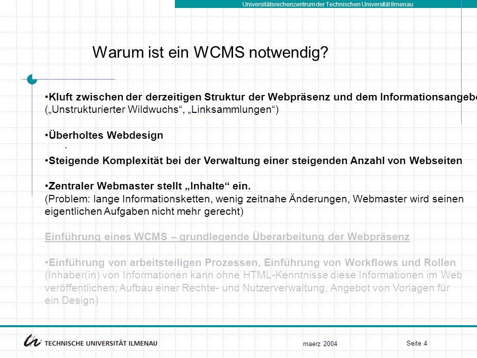 Universitätsrechenzentrum der Technischen Universität Ilmenau maerz 2004 Seite 4. Warum ist ein WCMS notwendig? Kluft zwischen der derzeitigen Struktu