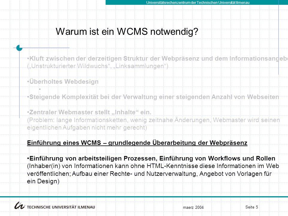 Universitätsrechenzentrum der Technischen Universität Ilmenau maerz 2004 Seite 5. Warum ist ein WCMS notwendig? Kluft zwischen der derzeitigen Struktu
