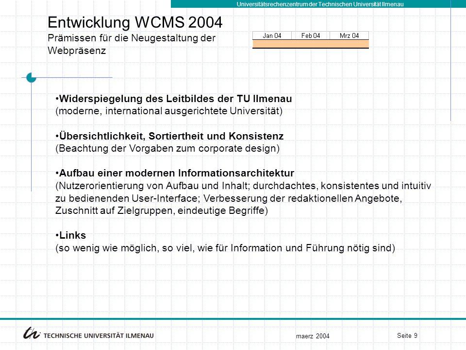Universitätsrechenzentrum der Technischen Universität Ilmenau maerz 2004 Seite 9 Entwicklung WCMS 2004 Prämissen für die Neugestaltung der Webpräsenz