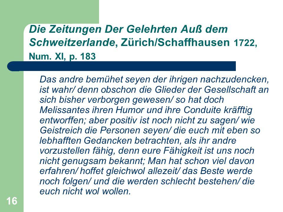16 Die Zeitungen Der Gelehrten Auß dem Schweitzerlande, Zürich/Schaffhausen 1722, Num. XI, p. 183 Das andre bemühet seyen der ihrigen nachzudencken, i