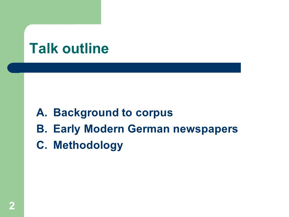 2 Talk outline A.Background to corpus B.Early Modern German newspapers C.Methodology