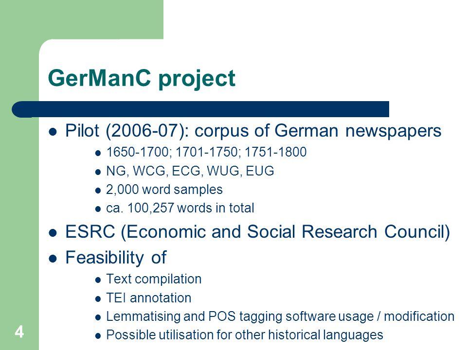 4 GerManC project Pilot (2006-07): corpus of German newspapers 1650-1700; 1701-1750; 1751-1800 NG, WCG, ECG, WUG, EUG 2,000 word samples ca.
