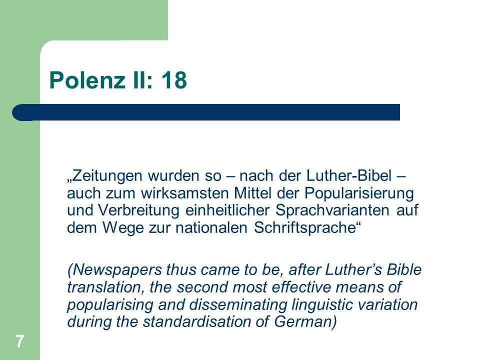 """7 Polenz II: 18 """"Zeitungen wurden so – nach der Luther-Bibel – auch zum wirksamsten Mittel der Popularisierung und Verbreitung einheitlicher Sprachvar"""