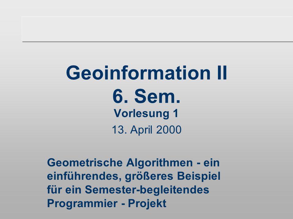 Geoinformation II 6. Sem. Vorlesung 1 13.