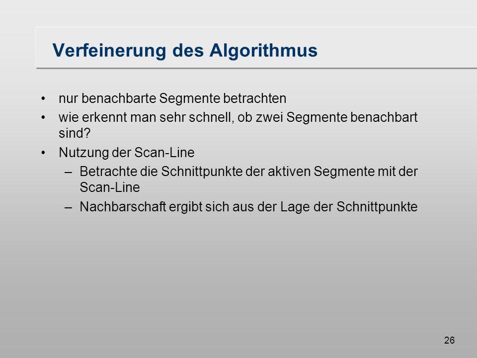 26 Verfeinerung des Algorithmus nur benachbarte Segmente betrachten wie erkennt man sehr schnell, ob zwei Segmente benachbart sind.