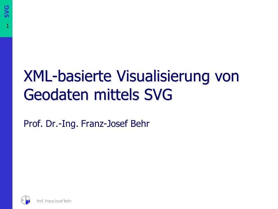 12 Prof.Franz-Josef Behr SVG XML-Sprache, lesbar Dateien oft sehr klein, da reiner Text.