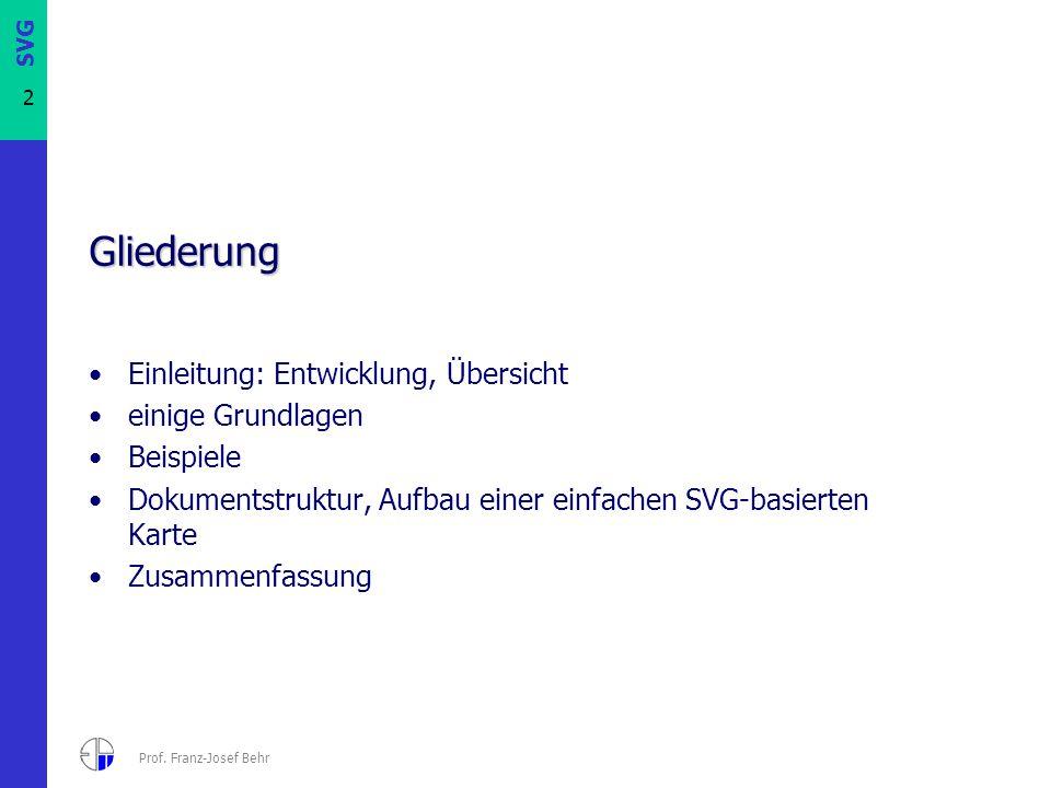 SVG 2 Prof. Franz-Josef Behr Gliederung Einleitung: Entwicklung, Übersicht einige Grundlagen Beispiele Dokumentstruktur, Aufbau einer einfachen SVG-ba