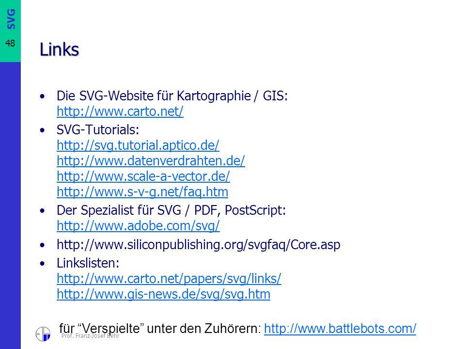 SVG 48 Prof. Franz-Josef Behr Links Die SVG-Website für Kartographie / GIS: http://www.carto.net/ http://www.carto.net/ SVG-Tutorials: http://svg.tuto