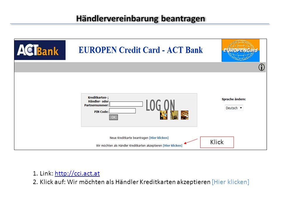Händlervereinbarung beantragen 1. Link: http://cci.act.at 2. Klick auf: Wir möchten als Händler Kreditkarten akzeptieren [Hier klicken]http://cci.act.