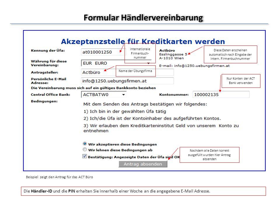 Beispiel zeigt den Antrag für das ACT Büro internationale Firmenbuch- nummer Diese Daten erscheinen automatisch nach Eingabe der intern. Firmenbuchnum