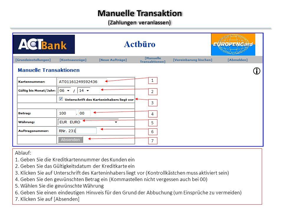 Manuelle Transaktion (Zahlungen veranlassen) Ablauf: 1. Geben Sie die Kreditkartennummer des Kunden ein 2. Geben Sie das Gültigkeitsdatum der Kreditka