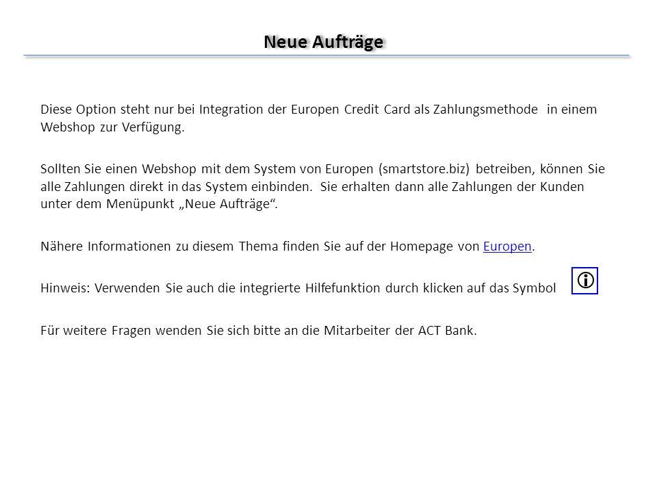 Neue Aufträge Diese Option steht nur bei Integration der Europen Credit Card als Zahlungsmethode in einem Webshop zur Verfügung. Sollten Sie einen Web