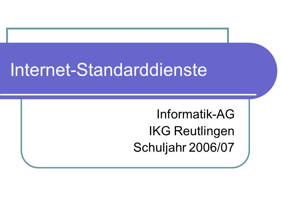 Internet-Standarddienste Informatik-AG IKG Reutlingen Schuljahr 2006/07