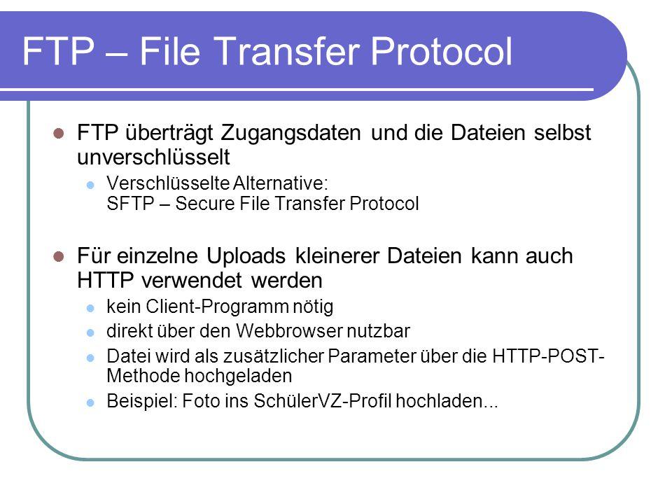 FTP – File Transfer Protocol FTP überträgt Zugangsdaten und die Dateien selbst unverschlüsselt Verschlüsselte Alternative: SFTP – Secure File Transfer