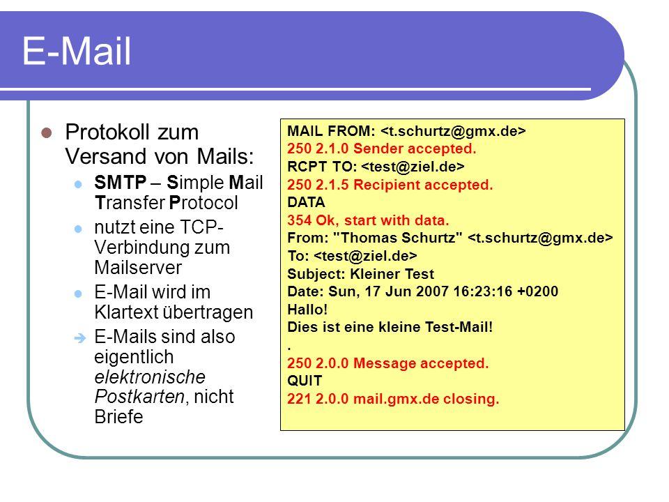 E-Mail Protokoll zum Versand von Mails: SMTP – Simple Mail Transfer Protocol nutzt eine TCP- Verbindung zum Mailserver E-Mail wird im Klartext übertra