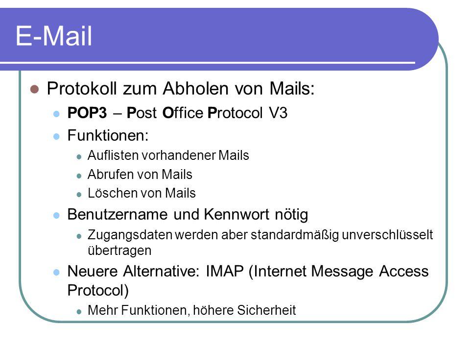 E-Mail Protokoll zum Abholen von Mails: POP3 – Post Office Protocol V3 Funktionen: Auflisten vorhandener Mails Abrufen von Mails Löschen von Mails Ben