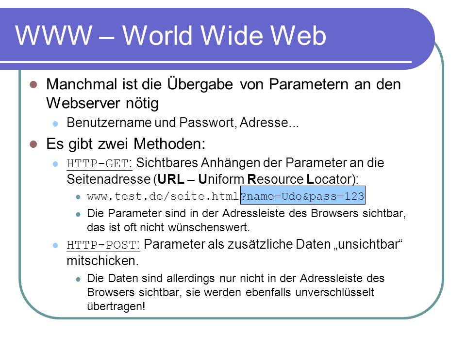 WWW – World Wide Web Manchmal ist die Übergabe von Parametern an den Webserver nötig Benutzername und Passwort, Adresse... Es gibt zwei Methoden: HTTP