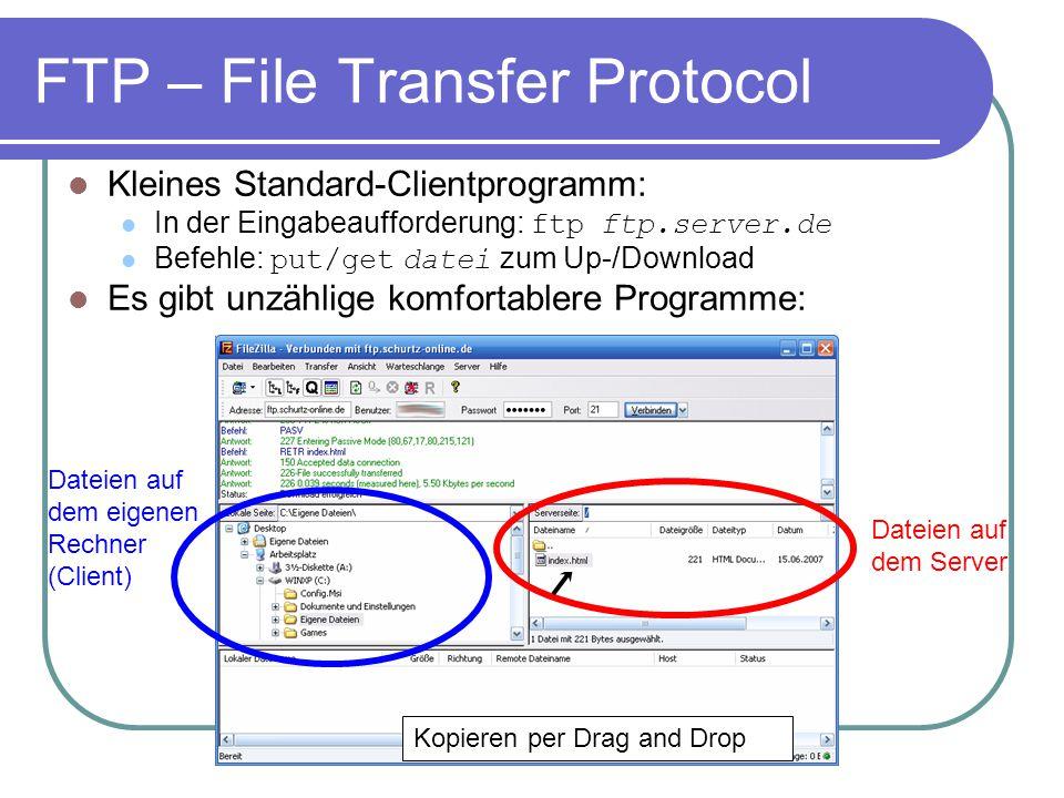 FTP – File Transfer Protocol Kleines Standard-Clientprogramm: In der Eingabeaufforderung: ftp ftp.server.de Befehle: put/get datei zum Up-/Download Es