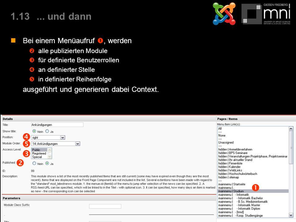 1.13... und dann Bei einem Menüaufruf , werden  alle publizierten Module  für definierte Benutzerrollen  an definierter Stelle  in definierter Re