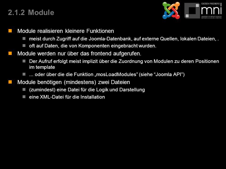 2.1.2Module Module realisieren kleinere Funktionen meist durch Zugriff auf die Joomla-Datenbank, auf externe Quellen, lokalen Dateien,.