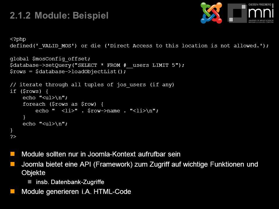 2.1.2Module: Beispiel Module sollten nur in Joomla-Kontext aufrufbar sein Joomla bietet eine API (Framework) zum Zugriff auf wichtige Funktionen und Objekte insb.