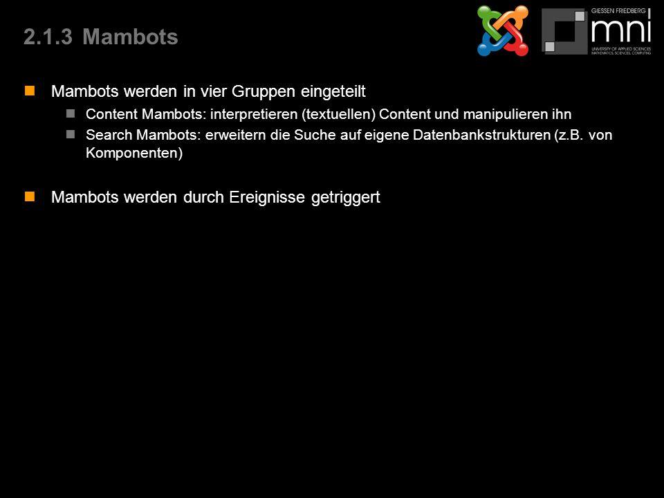 2.1.3Mambots Mambots werden in vier Gruppen eingeteilt Content Mambots: interpretieren (textuellen) Content und manipulieren ihn Search Mambots: erweitern die Suche auf eigene Datenbankstrukturen (z.B.