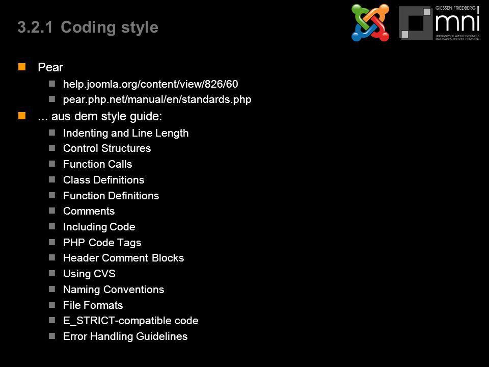 3.2.1Coding style Pear help.joomla.org/content/view/826/60 pear.php.net/manual/en/standards.php...
