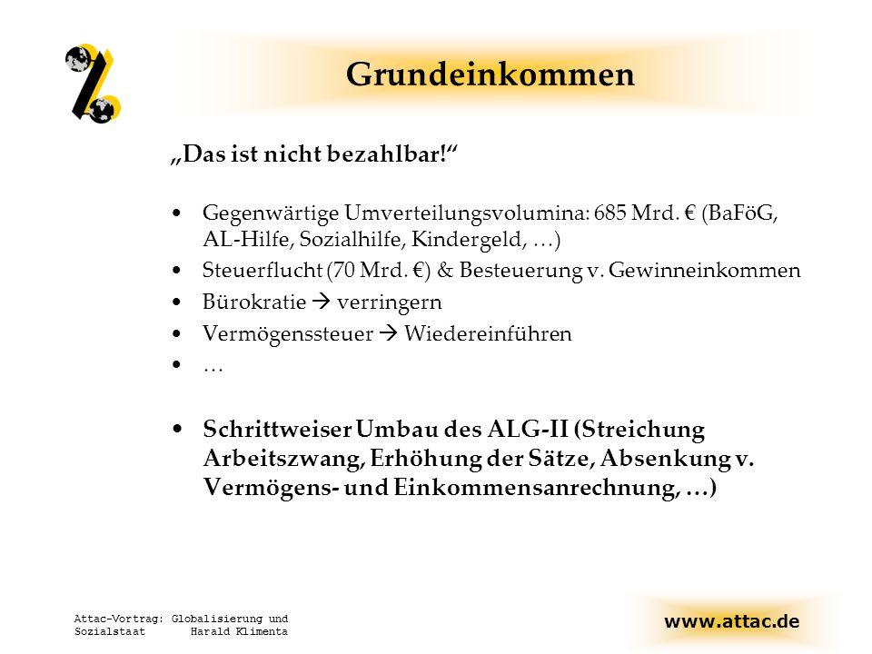 """www.attac.de Attac-Vortrag: Globalisierung und Sozialstaat Harald Klimenta """"Das ist nicht bezahlbar!"""" Gegenwärtige Umverteilungsvolumina: 685 Mrd. € ("""