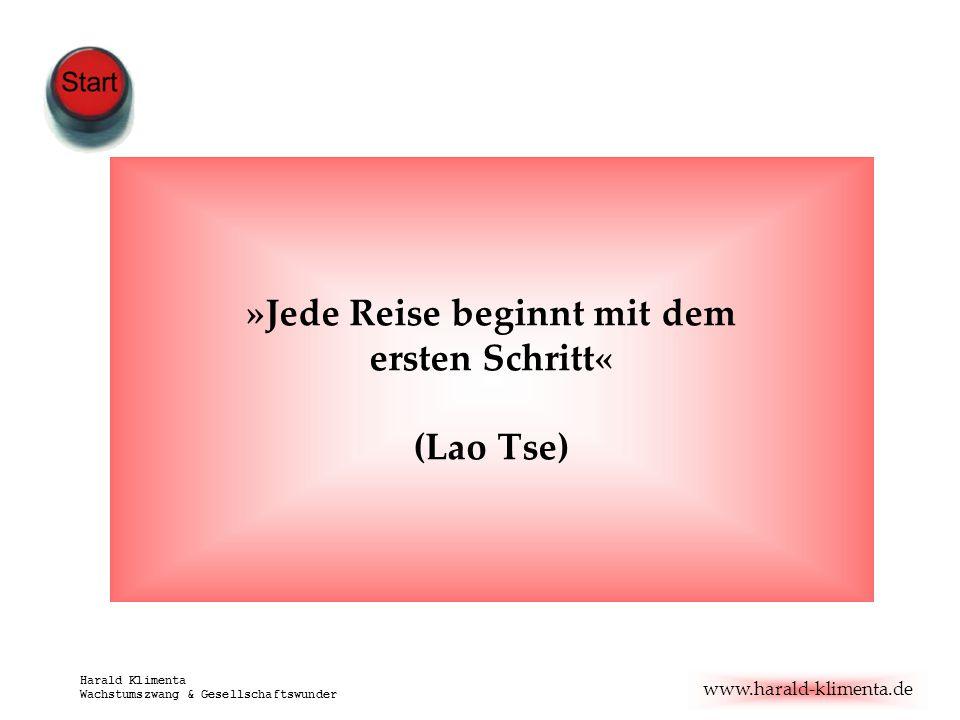 www.harald-klimenta.de Harald Klimenta Wachstumszwang & Gesellschaftswunder »Jede Reise beginnt mit dem ersten Schritt« (Lao Tse)