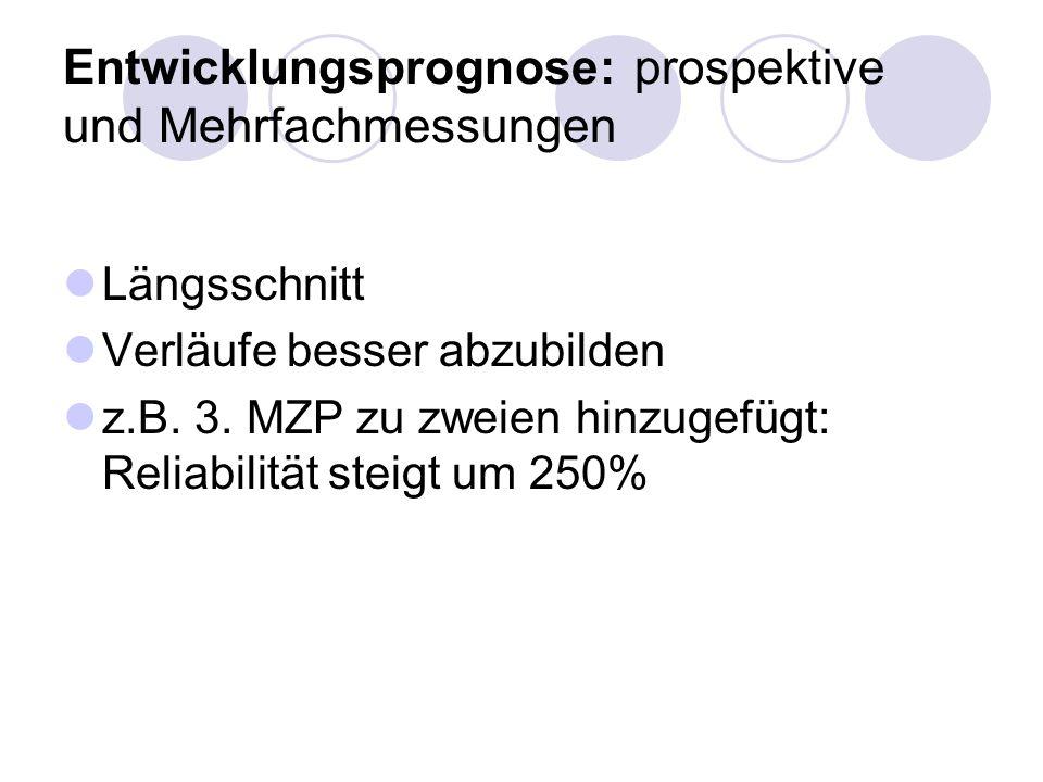 Entwicklungsprognose: prospektive und Mehrfachmessungen Längsschnitt Verläufe besser abzubilden z.B. 3. MZP zu zweien hinzugefügt: Reliabilität steigt