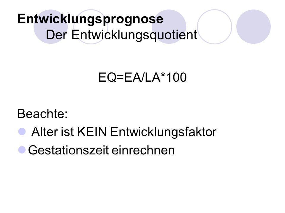 Entwicklungsprognose Der Entwicklungsquotient EQ=EA/LA*100 Beachte: Alter ist KEIN Entwicklungsfaktor Gestationszeit einrechnen