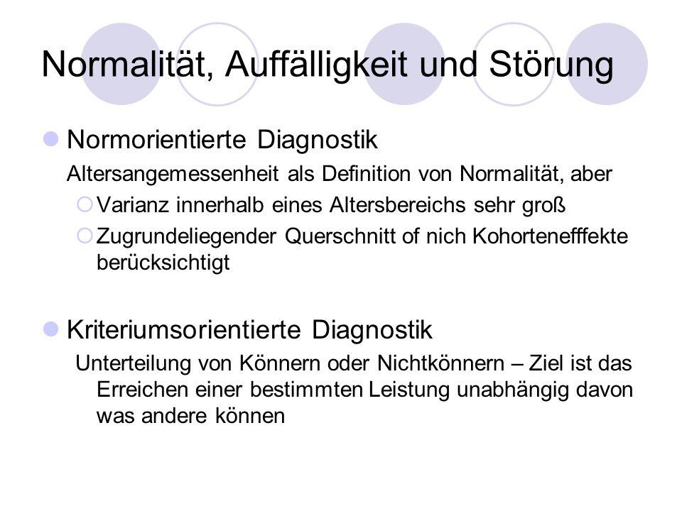 Normorientierte Diagnostik Altersangemessenheit als Definition von Normalität, aber  Varianz innerhalb eines Altersbereichs sehr groß  Zugrundeliege
