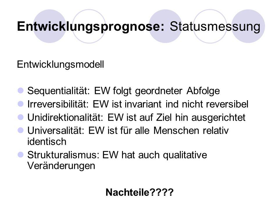 Entwicklungsprognose: Statusmessung Entwicklungsmodell Sequentialität: EW folgt geordneter Abfolge Irreversibilität: EW ist invariant ind nicht revers