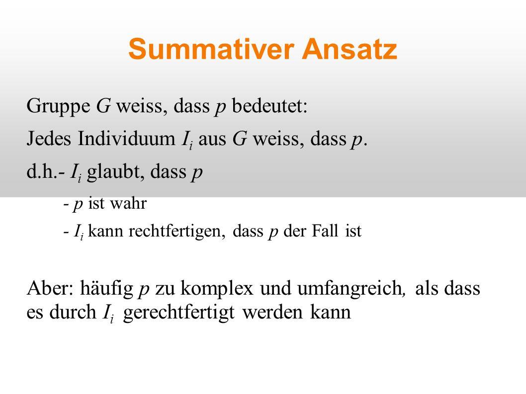 Summativer Ansatz Gruppe G weiss, dass p bedeutet: Jedes Individuum I i aus G weiss, dass p.